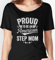 Proud To Be An American Step Mom Women's Relaxed Fit T-Shirt