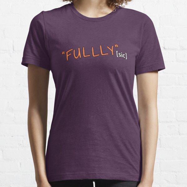 FULLLY [sic] Essential T-Shirt