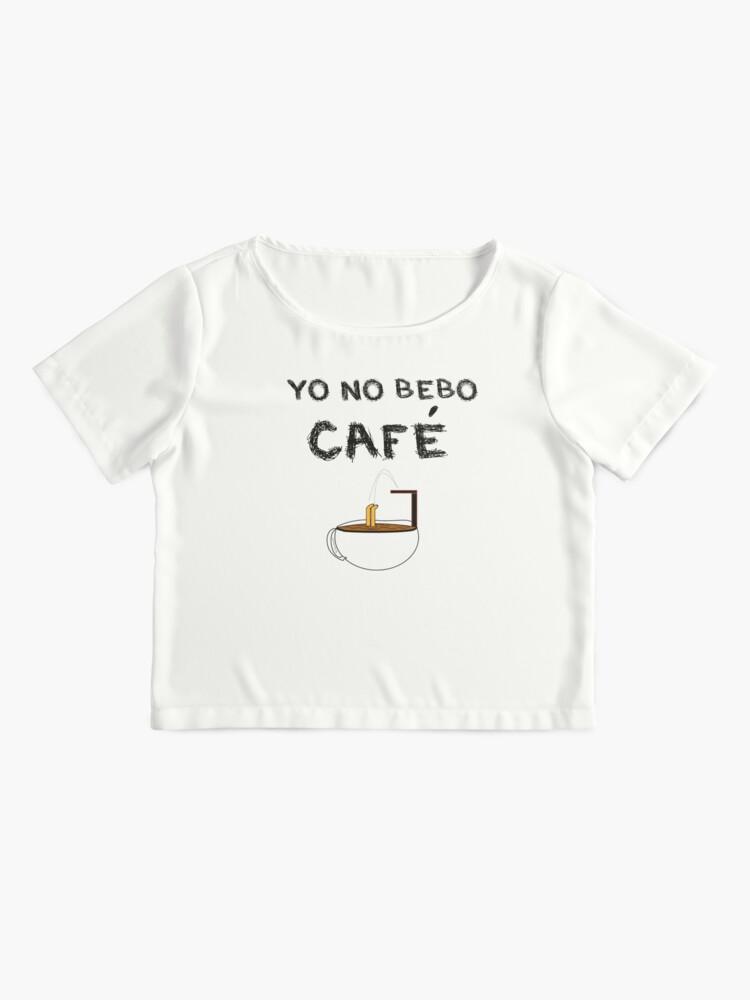 Vista alternativa de Blusa YO NO BEBO CAFÉ ME BAÑO EN ÉL