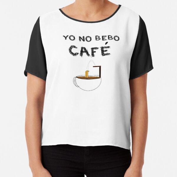 YO NO BEBO CAFÉ ME BAÑO EN ÉL Blusa