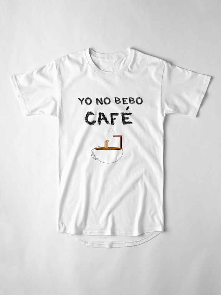 Vista alternativa de Camiseta larga YO NO BEBO CAFÉ ME BAÑO EN ÉL