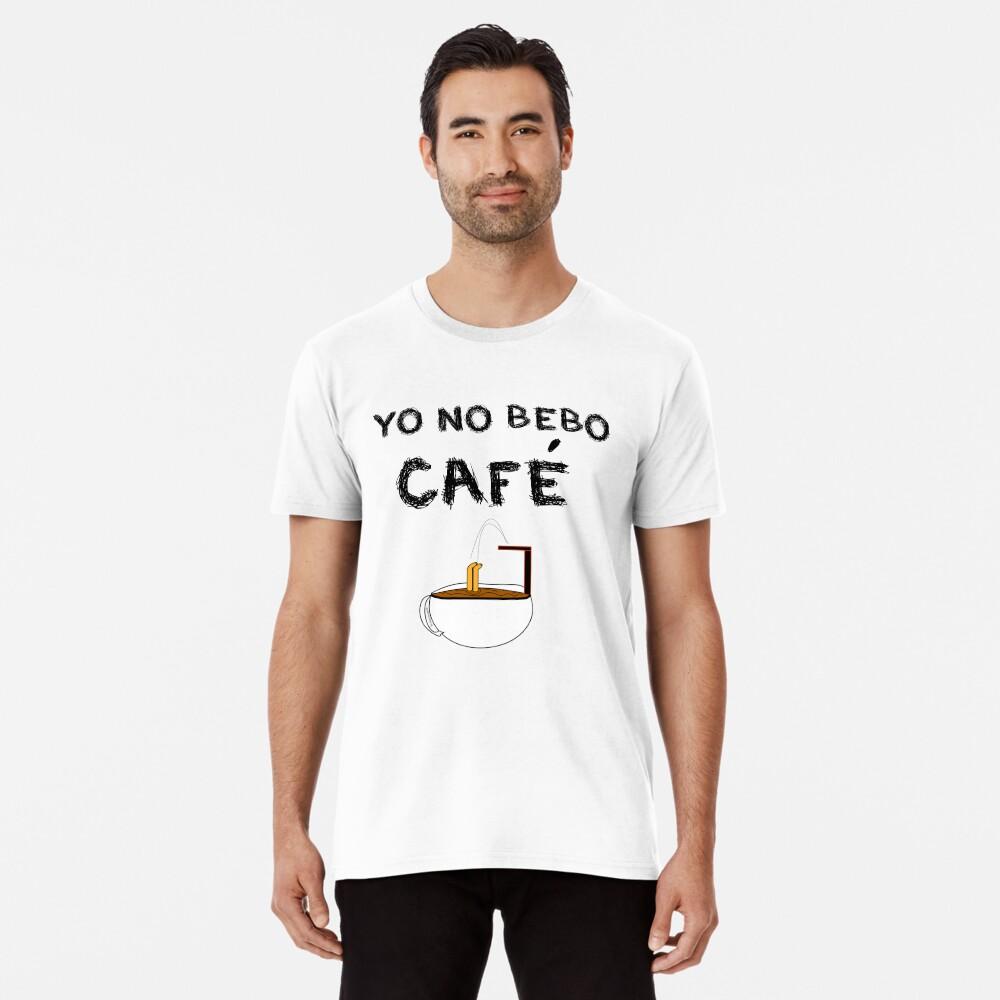 YO NO BEBO CAFÉ ME BAÑO EN ÉL Camiseta premium