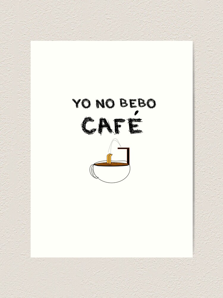 Vista alternativa de Lámina artística YO NO BEBO CAFÉ ME BAÑO EN ÉL