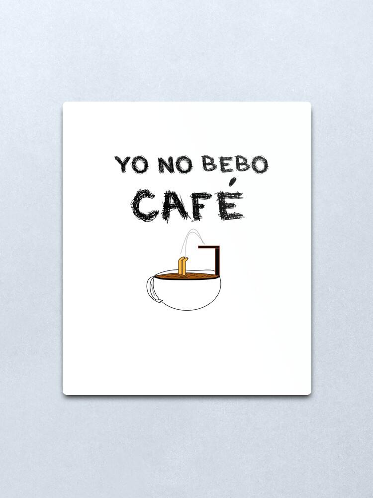 Vista alternativa de Lámina metálica YO NO BEBO CAFÉ ME BAÑO EN ÉL