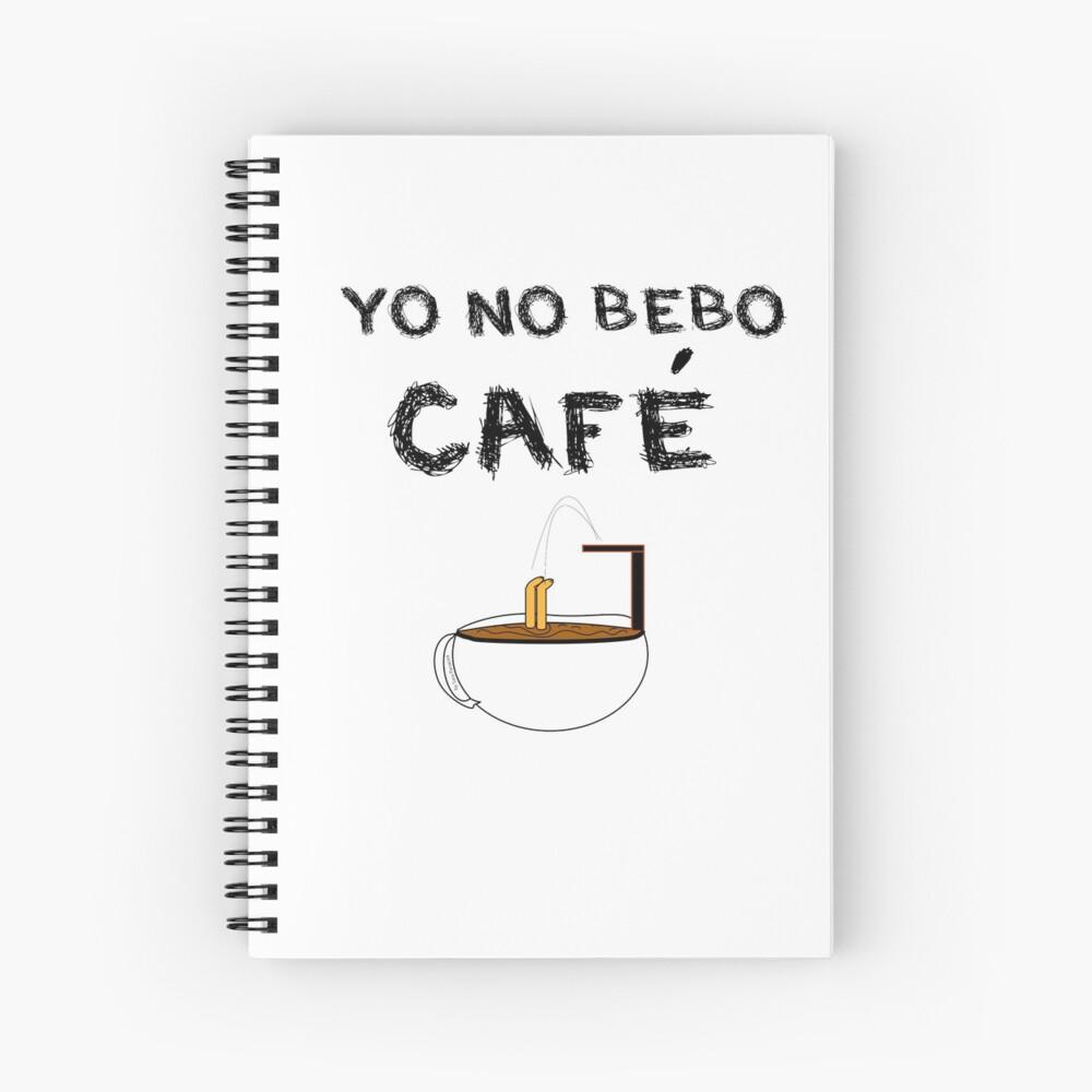YO NO BEBO CAFÉ ME BAÑO EN ÉL Cuaderno de espiral