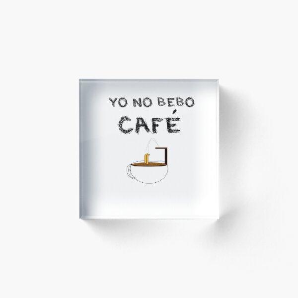 YO NO BEBO CAFÉ ME BAÑO EN ÉL Bloque acrílico