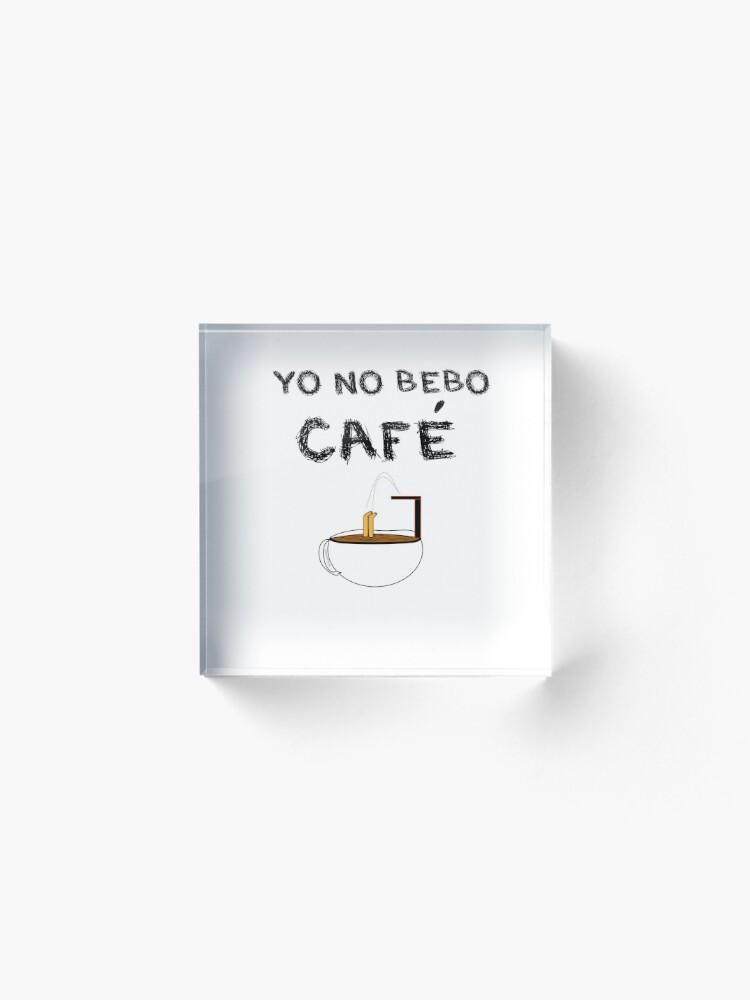 Vista alternativa de Bloque acrílico YO NO BEBO CAFÉ ME BAÑO EN ÉL
