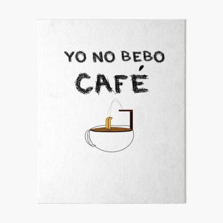 YO NO BEBO CAFÉ ME BAÑO EN ÉL Lámina rígida