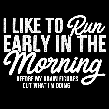 I Like To Run Early In The Morning by thingsandthings