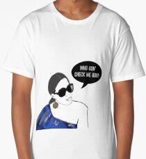 Who gon' check me boo? Long T-Shirt