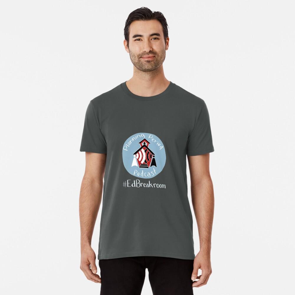 Planning Period Podcast #EdBreakroom Premium T-Shirt