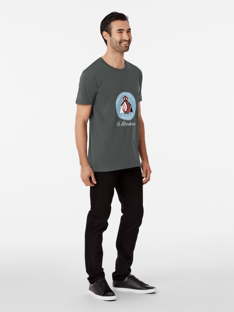 Alternate view of Planning Period Podcast #EdBreakroom Premium T-Shirt