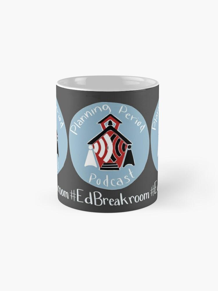 Alternate view of Planning Period Podcast #EdBreakroom Mug