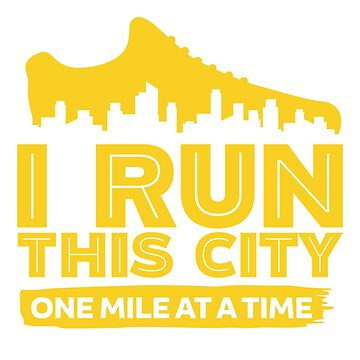 I Run This City One Mile At A Time by thingsandthings