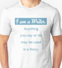 I am a writer funny saying Unisex T-Shirt