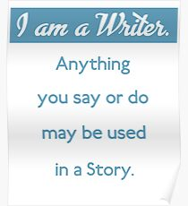 I am a writer funny saying Poster