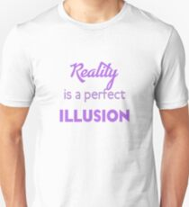 Reality is a perfect Illusion Saying Unisex T-Shirt