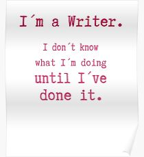 I am a Writer Funny Writer Life Saying Poster