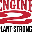 Engine 2 Plant-Strong by engine2forlife