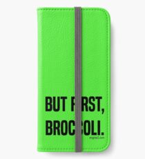 But First, Broccoli. iPhone Wallet/Case/Skin