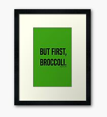 But First, Broccoli. Framed Print