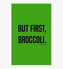 But First, Broccoli. Photographic Print
