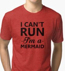 I Can't Run I'm A Mermaid Funny Tri-blend T-Shirt