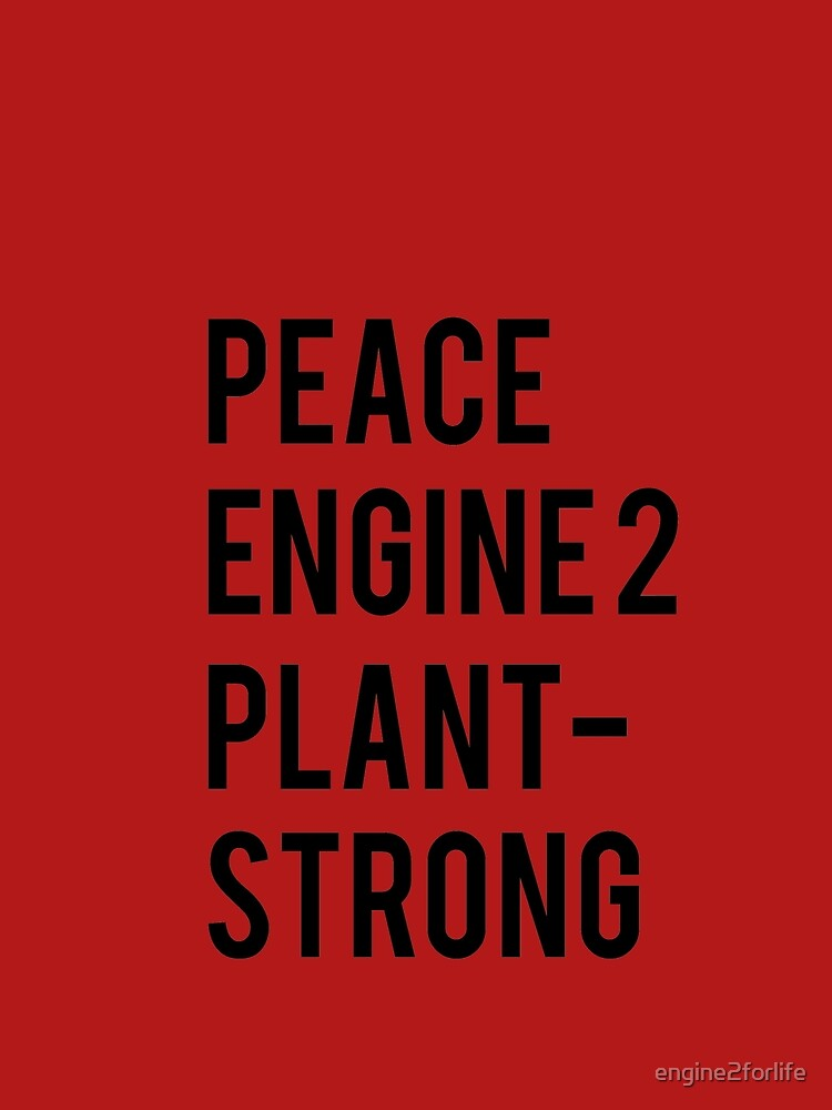 Peace, Engine 2, Plant-Strong by engine2forlife