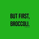 But First, Broccoli. by engine2forlife