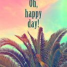 Oh, Happy Day! by shawntking