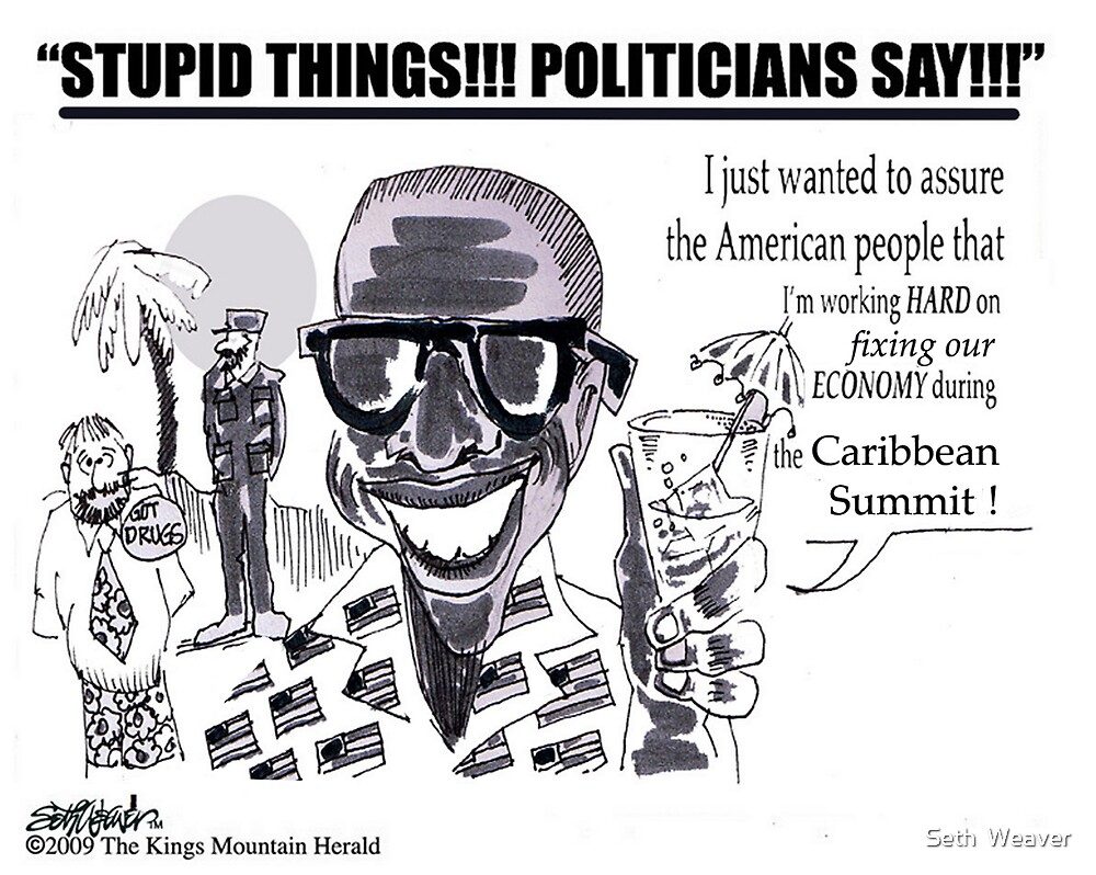 Stupid Things, Politicians Say#2!! by Seth  Weaver