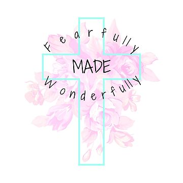 Fearfully and Wonderfully Made by Bfiggins