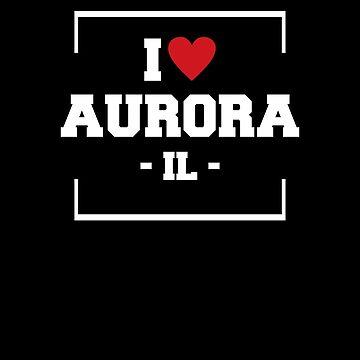 I Love Aurora  Shirt - Illinois T-Shirt by JkLxCo