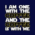 I Am One With The Coffee And The Coffee Is With Me by IntrovertInside