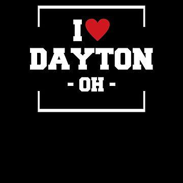 I Love Dayton  Shirt - Ohio T-Shirt by JkLxCo