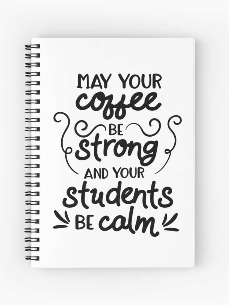 Image result for may your coffee be strong and your students calm