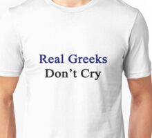 Real Greeks Don't Cry  Unisex T-Shirt