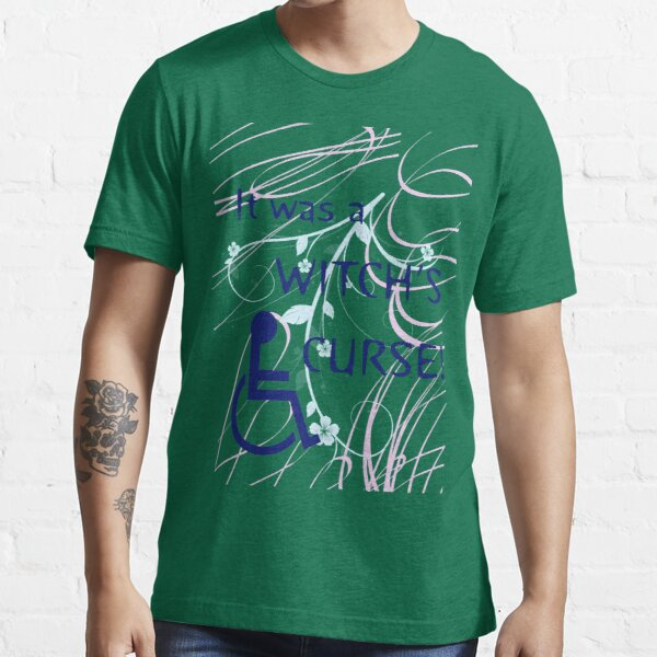 It Was A Witch's Curse: Disability Shirt Essential T-Shirt