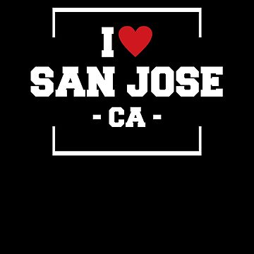 I Love San Jose  Shirt - California T-Shirt by JkLxCo