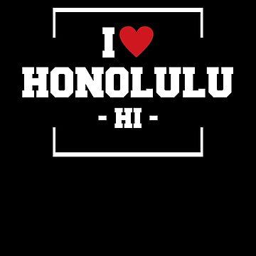 I Love Honolulu  Shirt - Hawaii T-Shirt by JkLxCo