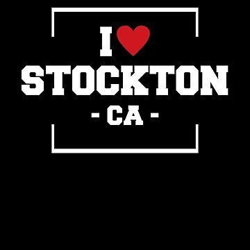 I Love Stockton  Shirt - California T-Shirt by JkLxCo