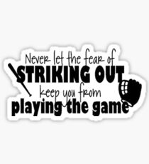 Never Let the Fear of Striking Out Keep You From Playing the Game Sticker