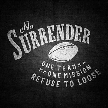 AMERICAN FOOTBALL DESIGN. NO SURRENDER, ONE TEAM, ONE MISSION by SUBGIRL