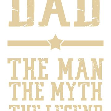 Dad The Man The Myth The Legend T Shirt - Father's Tee by Stylish-reb