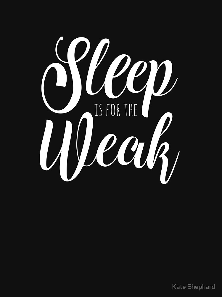 Sleep Is For The Weak Funny Gym Lover Quote T Shirt By Kateshephard