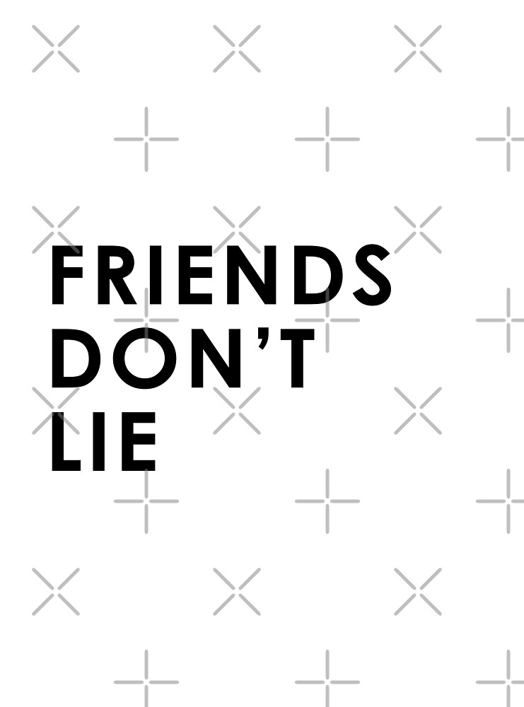 Friends Don't Lie by meandthemoon