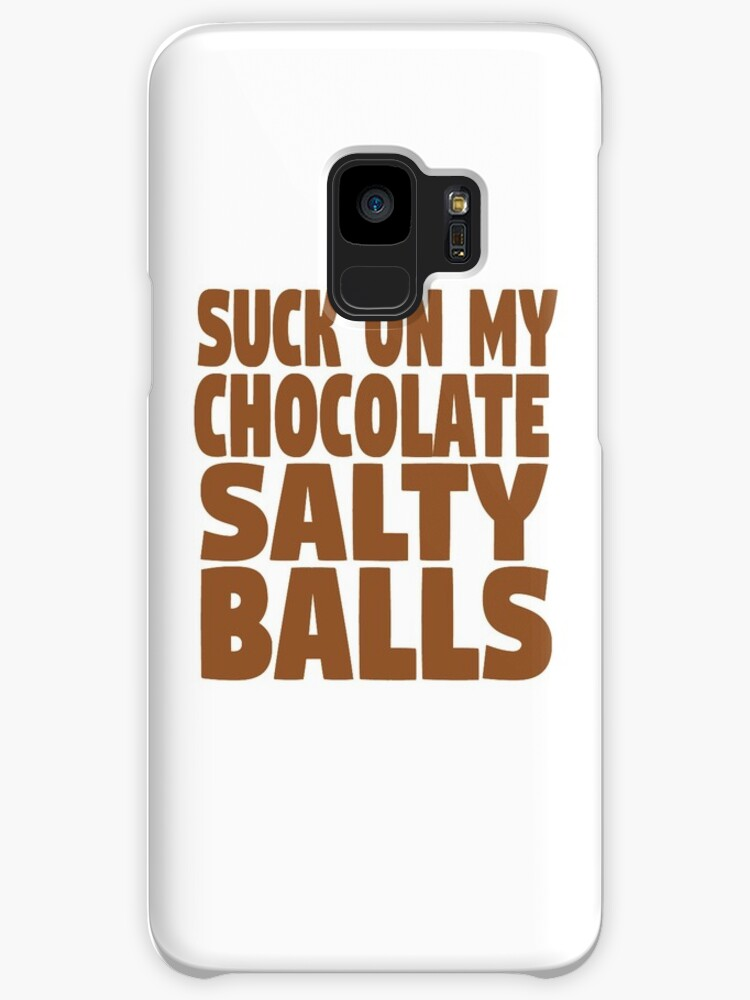 Will Lick my chocolate salty balls are not