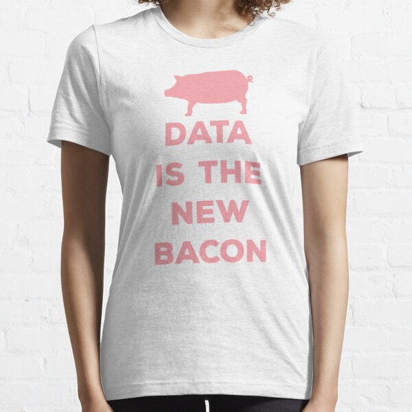 Data Is The New Bacon Essential T-Shirt