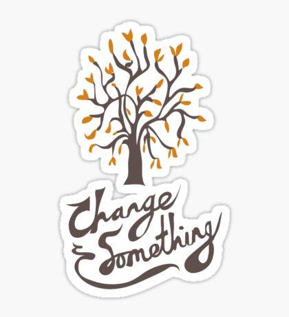 Change Something Sticker