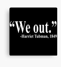 """We Out"" - Harriet Tubman Canvas Print"